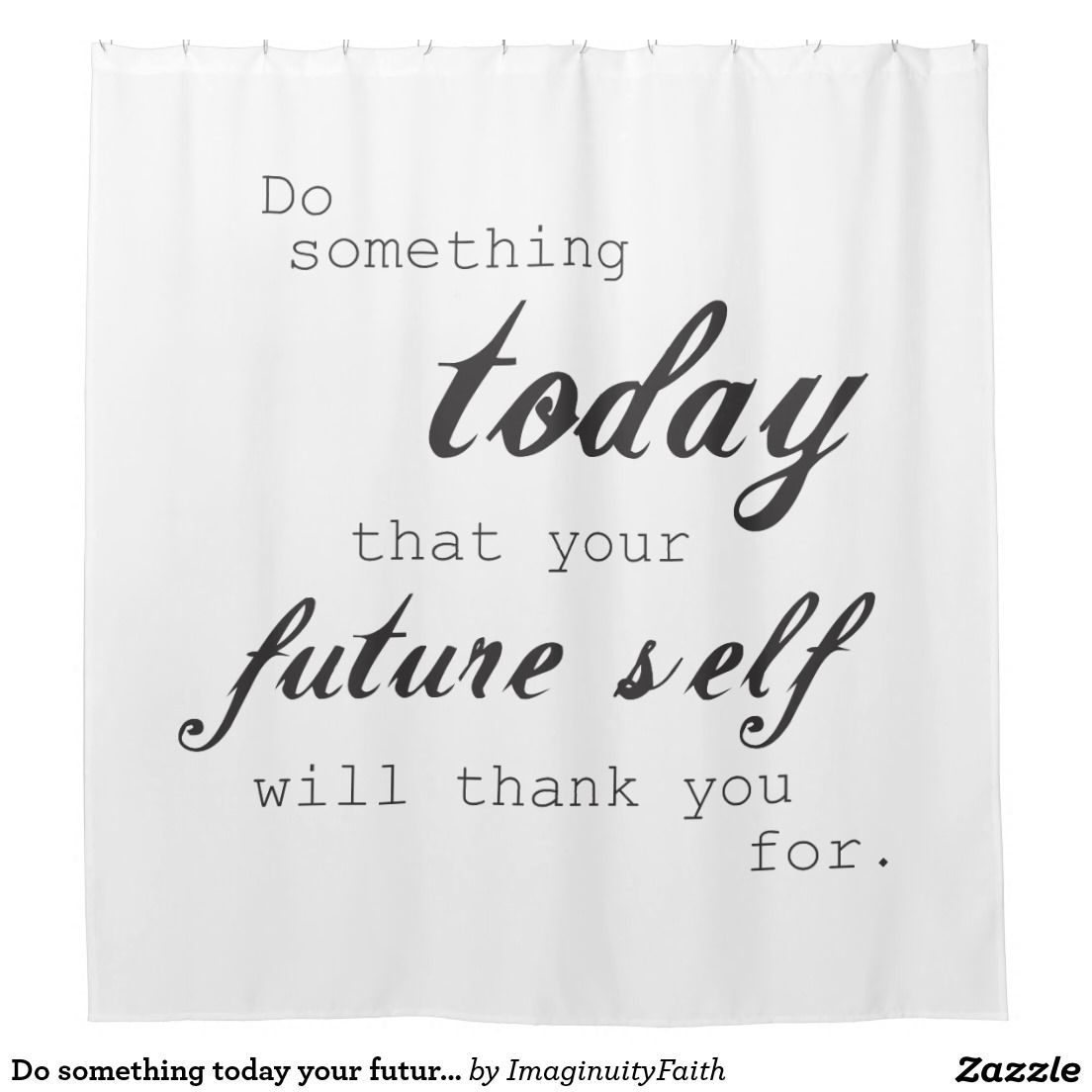 Do Something Today Your Future Self Will Thank You Shower Curtain