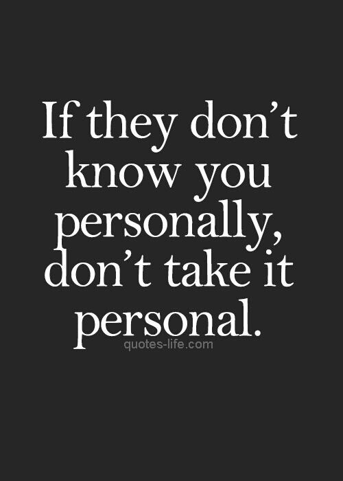 """""""If they don't know you personally, don't take it personal."""", quotes-life.com. Wisdom quotes and inspirational quotes. These words of wisdom can be helpful to qive you strength, bring wisdom into your life and to create more love. For more great inspiration follow us at 1StrongWoman."""