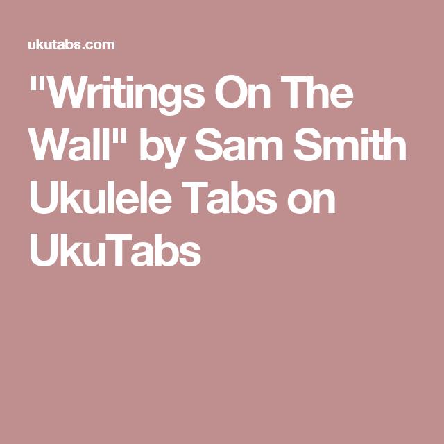 Writings On The Wall By Sam Smith Ukulele Tabs On Ukutabs Ukulele