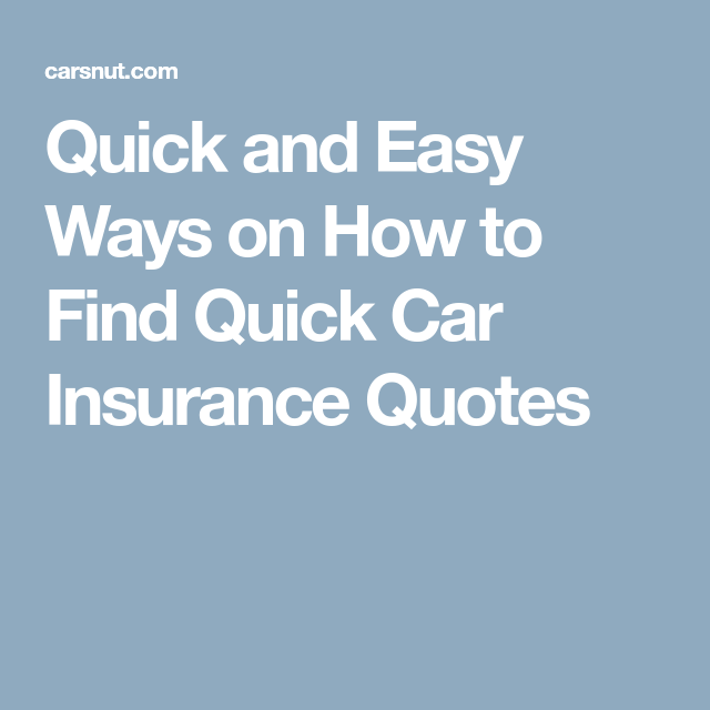 Quick Quote Quick And Easy Ways On How To Find Quick Car Insurance Quotes