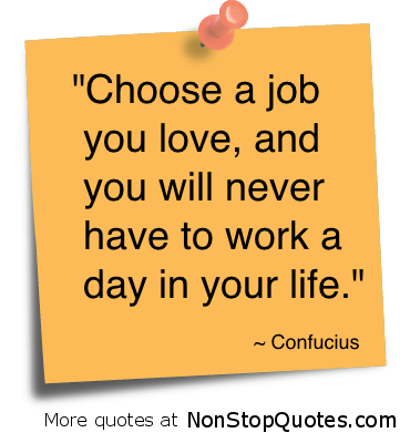 Image result for choose a job you love and you'll never