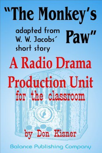 The Monkey's Paw (An Easy Radio Drama Production Unit for the Classroom) (Easy Radio Drama Production Units For the Classroom) by Don Kisner. $5.35. Publisher: Balance Publishing Company (November 10, 2012). 52 pages
