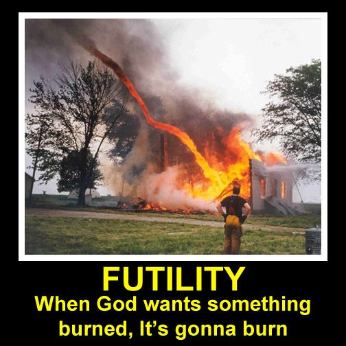 Futility Demotivational Poster Futility Me Pinterest November - This slow motion fire tornado is the coolest thing youll see all day
