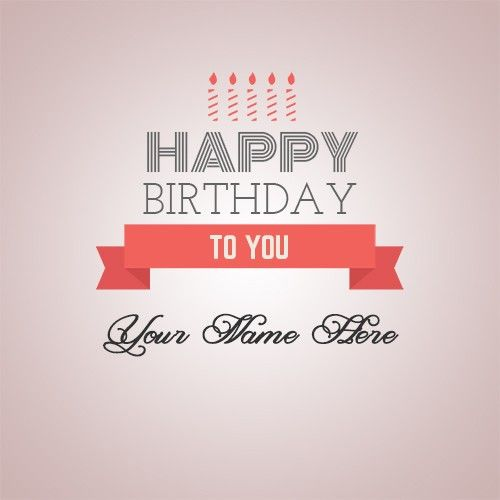 Happy Birthday To You Ecard With Name Wishes Greeting Card Happy Birthday To You Happy Birthday Greeting Card Happy Birthday Wishes Images