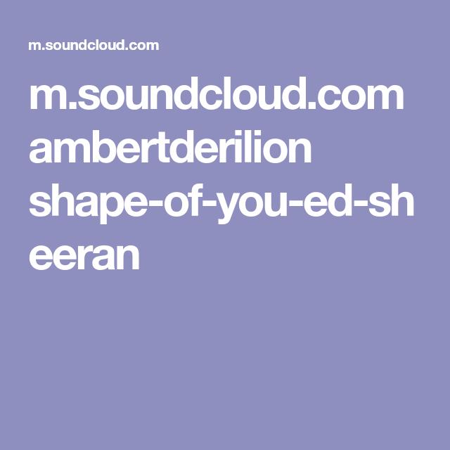 M Soundcloud Com Ambertderilion Shape Of You Ed Sheeran Shape Of You Shape Of You Ed Shapes