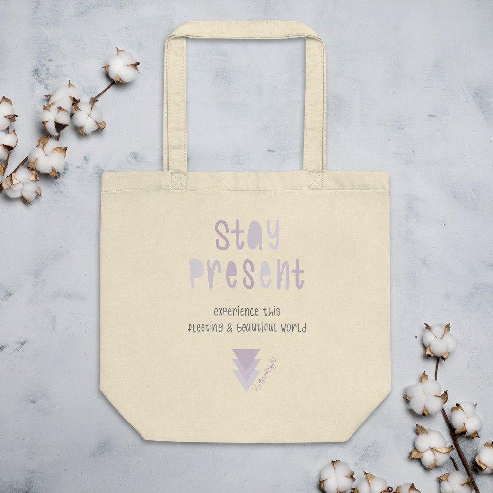 Stay Present Eco Tote Bag • Self Care Reminder • Mental