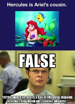 Hercules is Ariel's cousin  False  Triton, Ariel's father, is a son