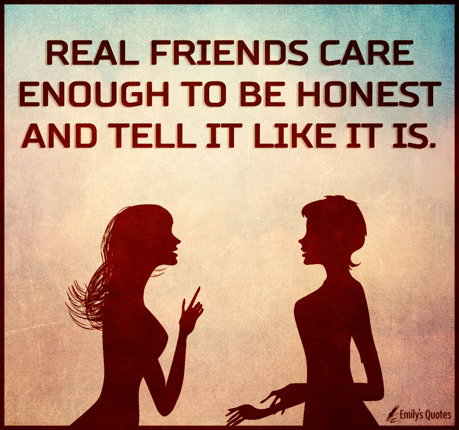 real friends care enough to be honest and tell it like it is