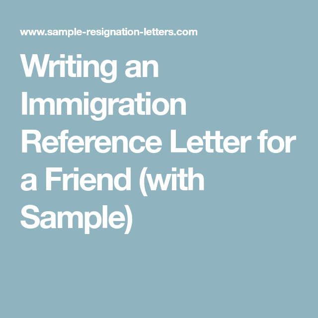 Writing an Immigration Reference Letter for a Friend (with Sample ...