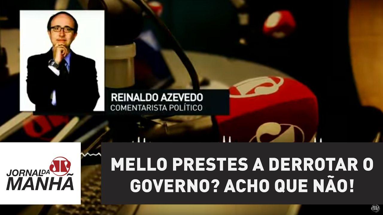 Mello prestes a derrotar o governo? Acho que não! | Reinaldo Azevedo