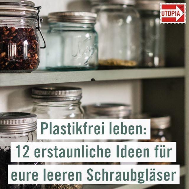 Plastikfrei leben: 12 erstaunliche Ideen für eure leeren Schraubgläser