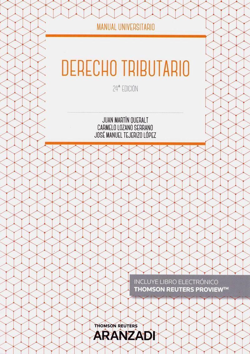 Derecho Tributario Juan Martín Queralt Carmelo Lozano Serrano José Manuel Tejerizo López 24ª Ed Thomson Reuters Aranzadi 2019 Financeiro