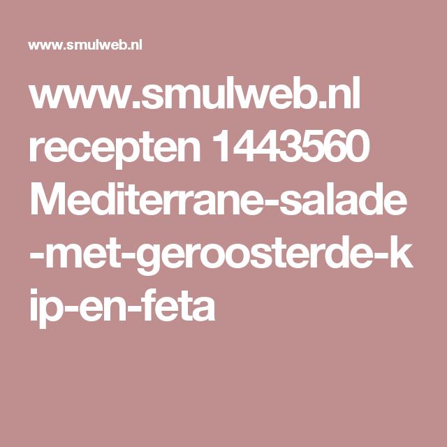www.smulweb.nl recepten 1443560 Mediterrane-salade-met-geroosterde-kip-en-feta