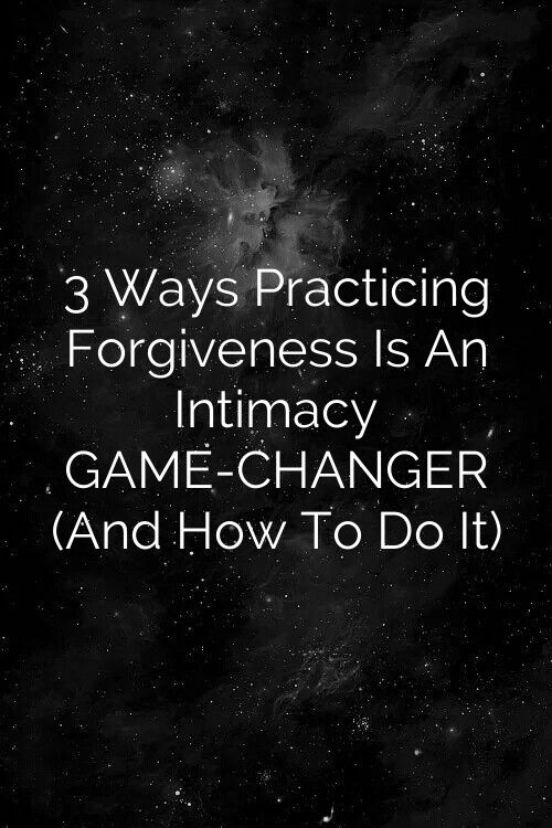 3 ways practicing forgiveness intimacy game changer