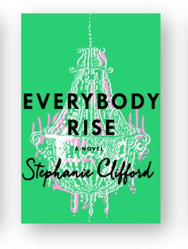 "We love Stephanie Clifford and you will too! Check out ""Everybody Rise"" on bookgrabbr.com!"