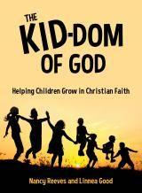 The Kid-Dom of God: Helping Children Grow in Christian Faith