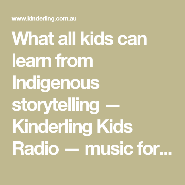 What all kids can learn from Indigenous storytelling — Kinderling Kids Radio — music for children and families