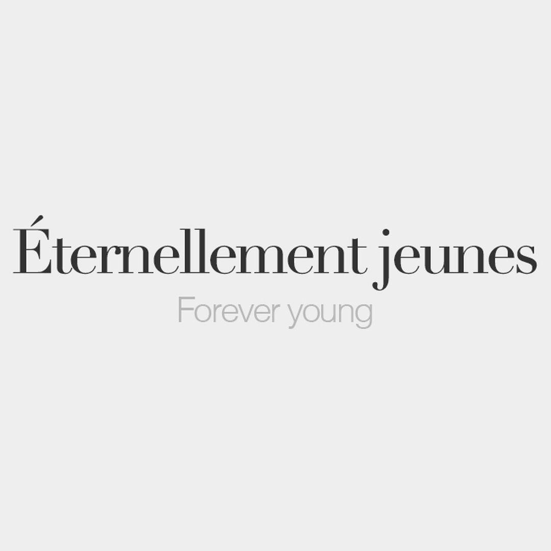 Éternellement jeunes (plural) | Forever young | /e.tɛʁ.nɛl.mɑ̃ ʒœn/