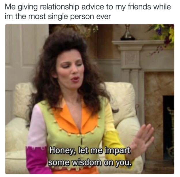 24 Jokes To Send To Your Single Friends Immediately Single Memes Funny Memes About Girls Single Humor