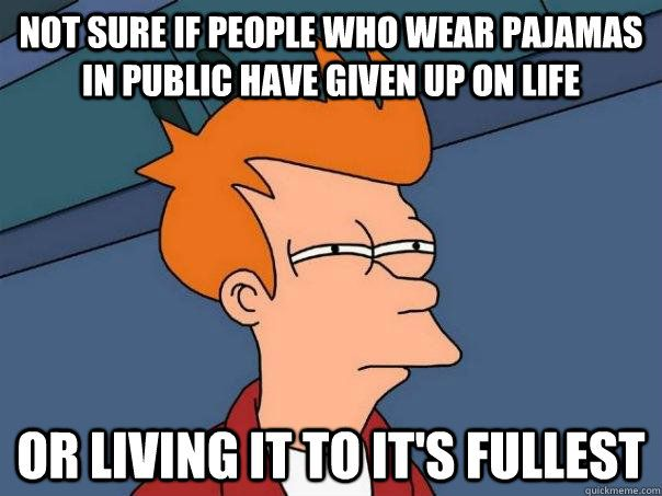Funny Quotes About Pajamas: Not Sure If People Who Wear Pajamas In Public Have Given