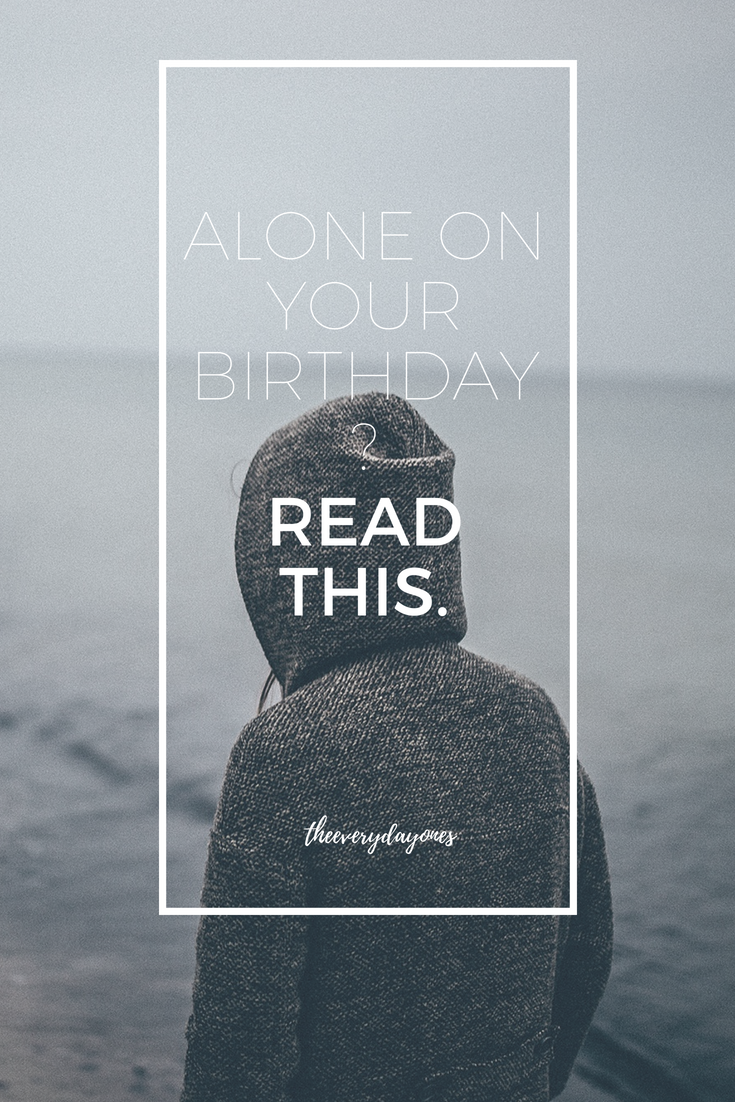 Alone On Your Birthday Read This Birthday Planning It S Your Birthday Its My Birthday