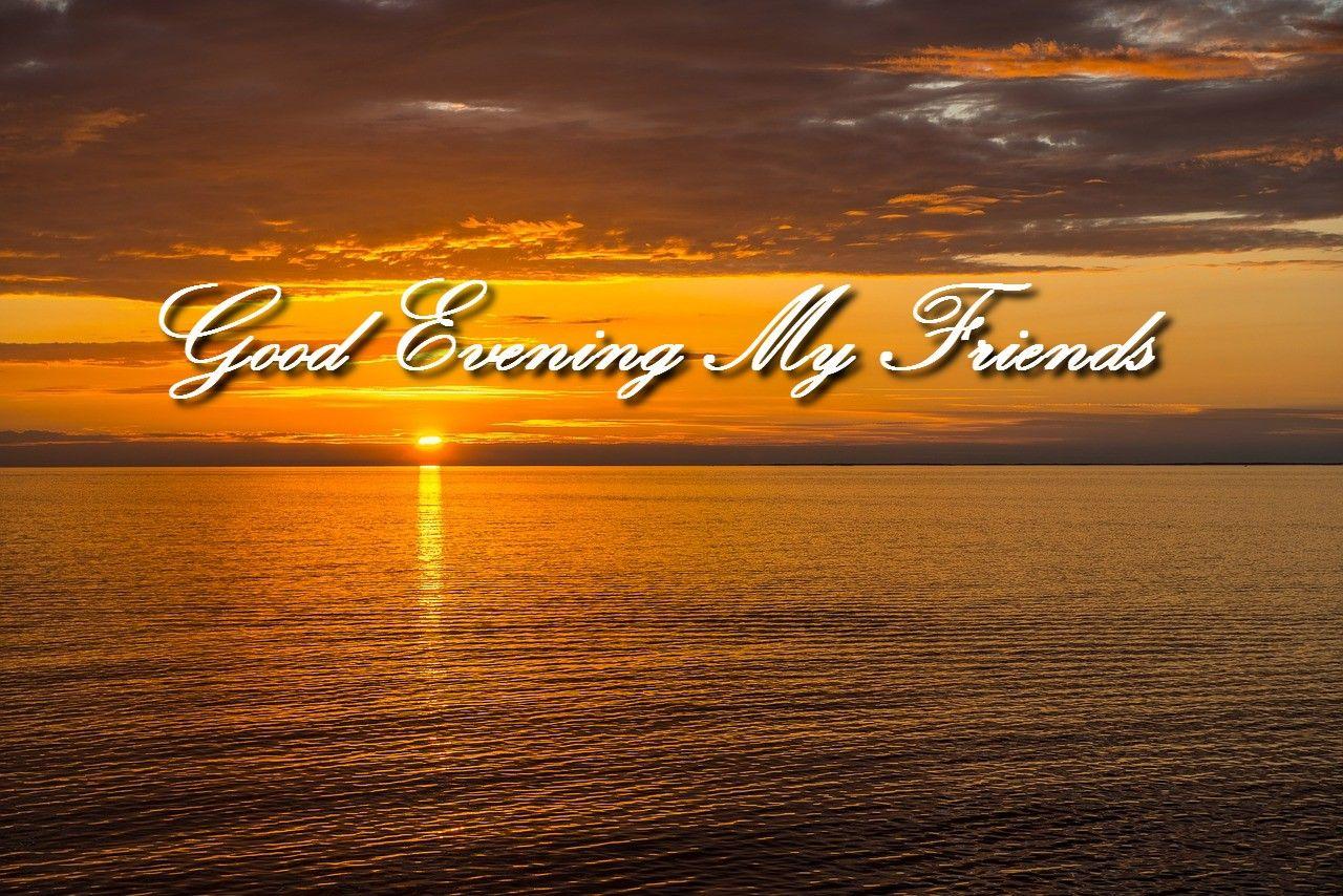 Good Evening My Friends Good Night Evening Quotes Good Evening