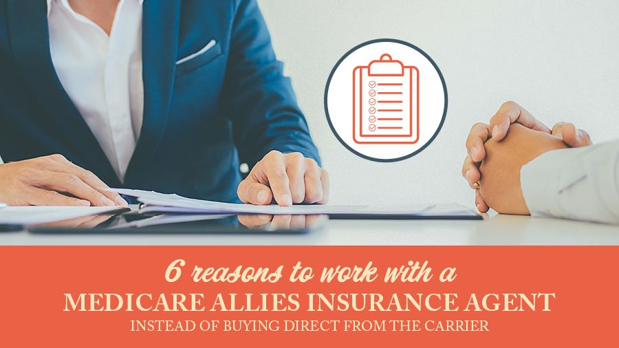 6 Reasons To Work With A Medicare Allies Insurance Agent Instead