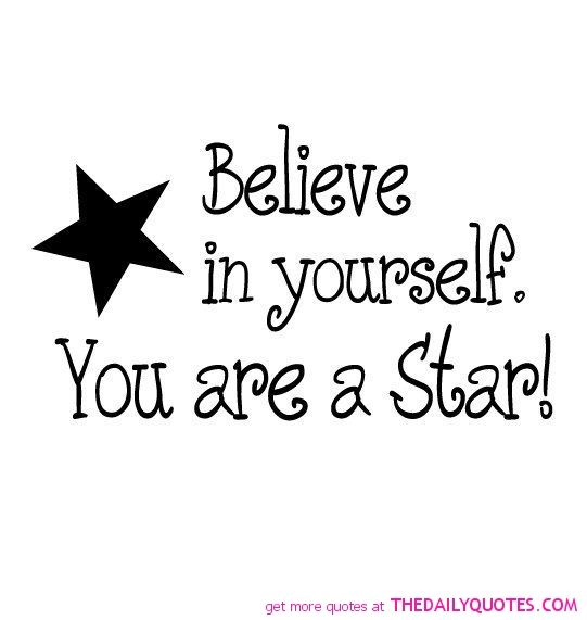 I Believe In You And Sayings Quotes Believe In Yourself Quotes Be Yourself Quotes Star Quotes