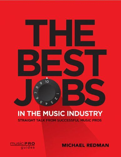 The Best Jobs In The Music Industry Straight Talk From Successful Music Pros Music Pro Guides Librar Music Industry Music Industry Business Music Business