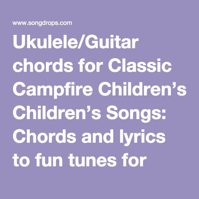 Ukuleleguitar Chords For Classic Campfire Childrens Songs Chords