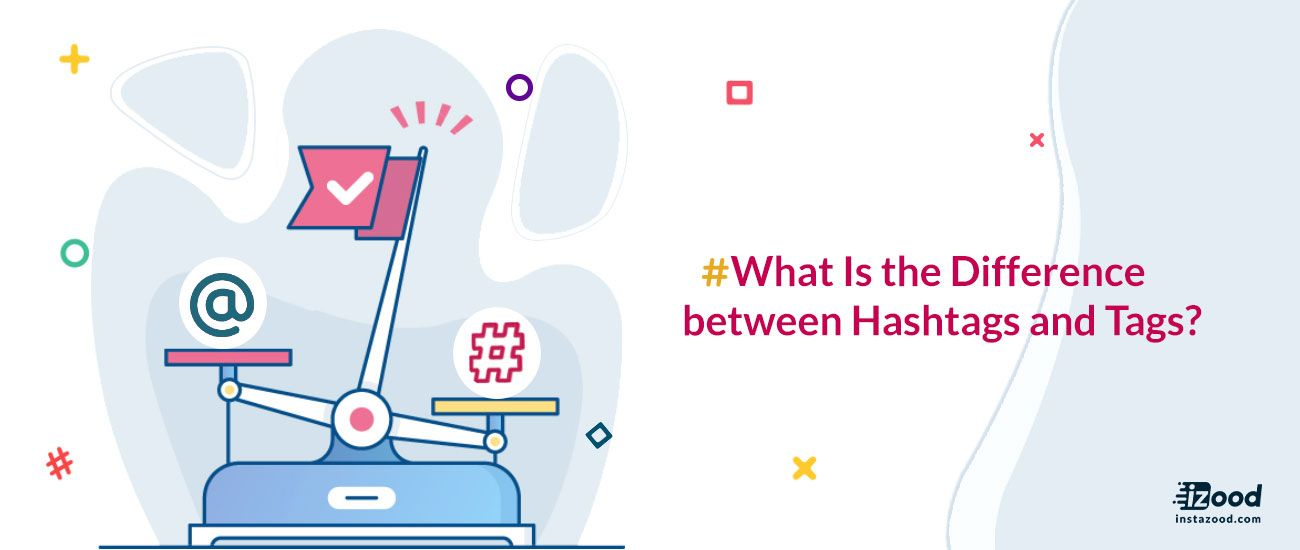 What Is The Difference Between Hashtags And Tags With Images Instagram Marketing