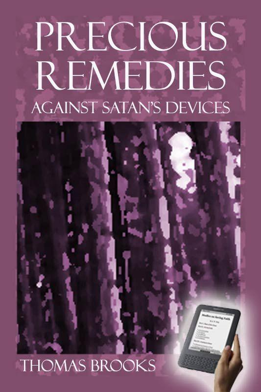 precious remedies against satan s devices ebook monergism e