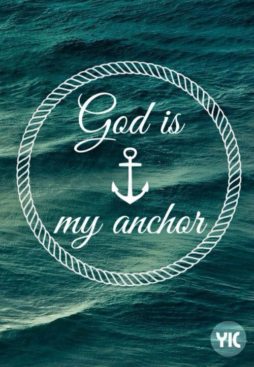 God is my anchor.