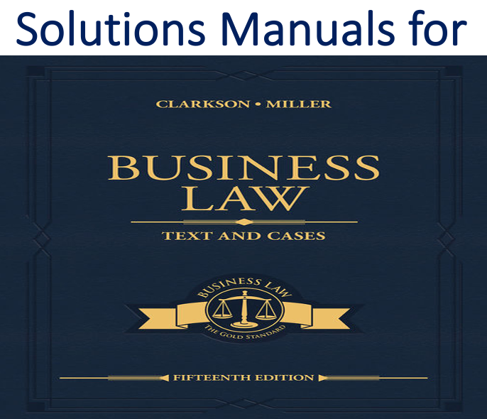 Solutions Manual For Business Law Text And Cases 15th Edition By Kenneth W Clarkson Roger Leroy Mi Business Law Solutions Business