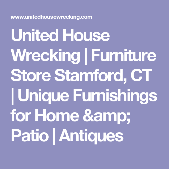 United House Wrecking | Furniture Store Stamford, CT | Unique Furnishings  For Home U0026 Patio