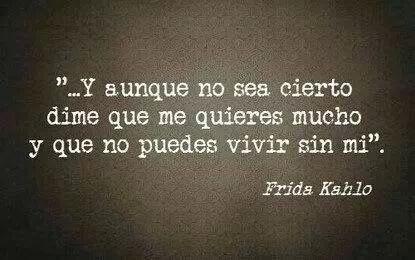 Mienteme Frase De Frida Kahlo Frases De Frida Frida Kahlo