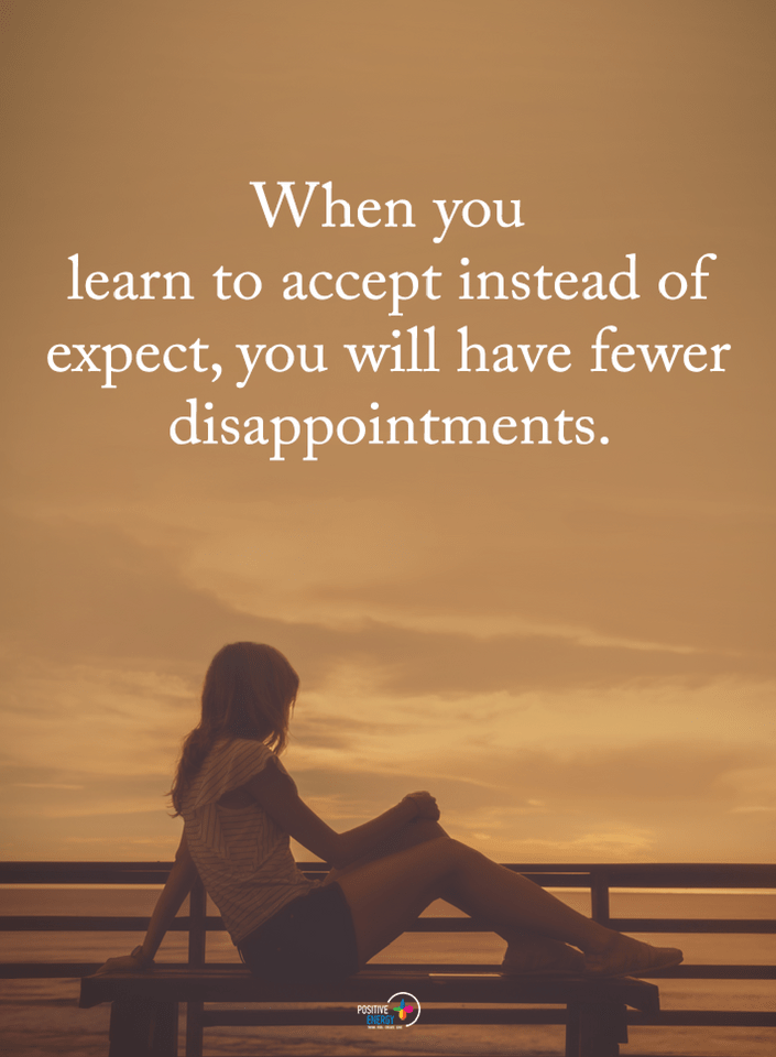 Quotes When You Learn To Accept Instead Of Expect You Will Have Fewer Disappointments Disappointment Quotes Everyday Quotes Words Quotes