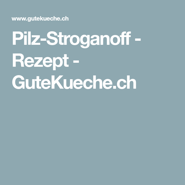 Pilz-Stroganoff #stroganoffrezepte Pilz-Stroganoff - Rezept - GuteKueche.ch #stroganoffrezepte