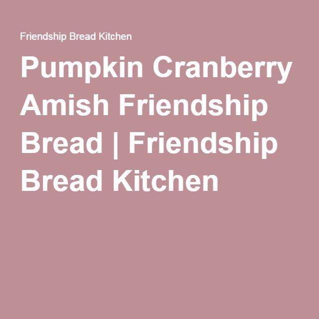 Pumpkin Cranberry Amish Friendship Bread | Friendship Bread Kitchen