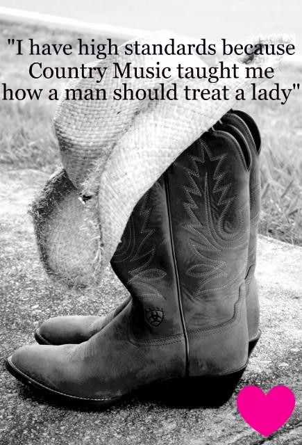 """I have high standards because country music taught me how a man should treat a lady"" ;)"
