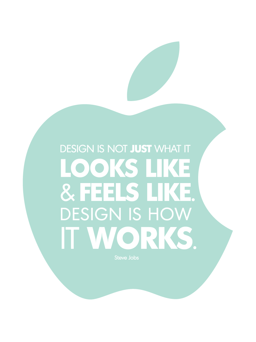 Inspirational  quote for new office - design is not just what it looks like & feels like. Design is how it works! Steve jobs