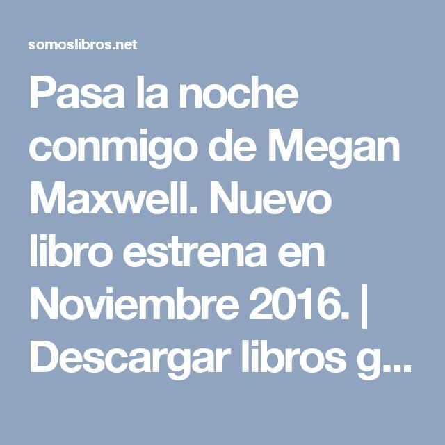 Pasa la noche conmigo de Megan Maxwell. Nuevo libro