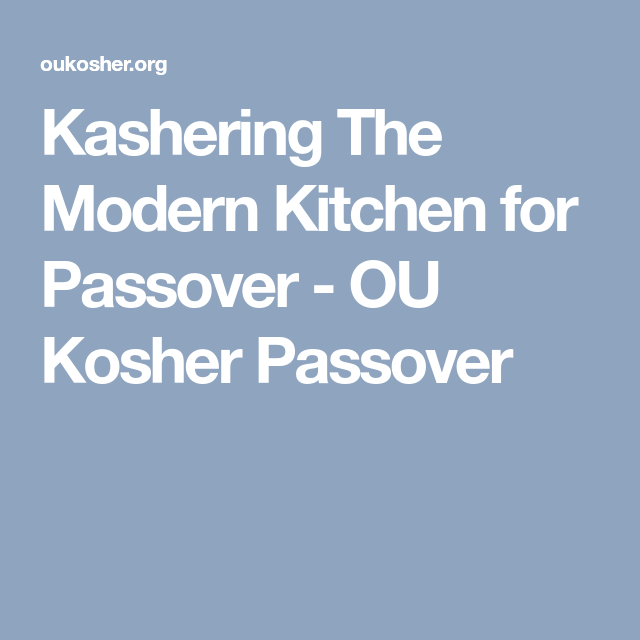 Kashering The Modern Kitchen For Passover Ou Kosher Passover