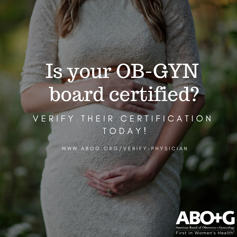 Every Woman Should See A Board Certified OB-GYN. Is Your