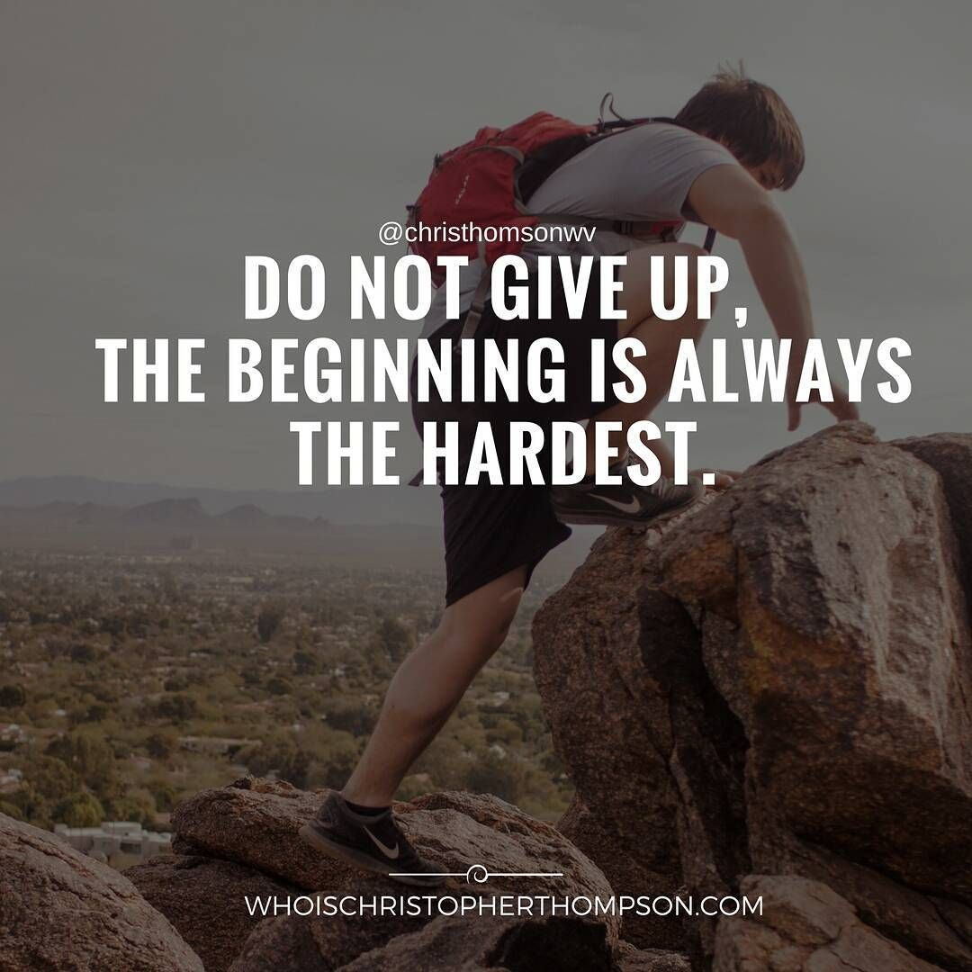 Do Not Give Up The Beginning Is Always The Hardest Good Quotes