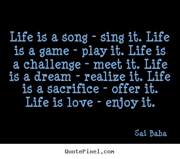 Sai Baba Picture Quotes Life Is A Song Sing It Life Is A Game