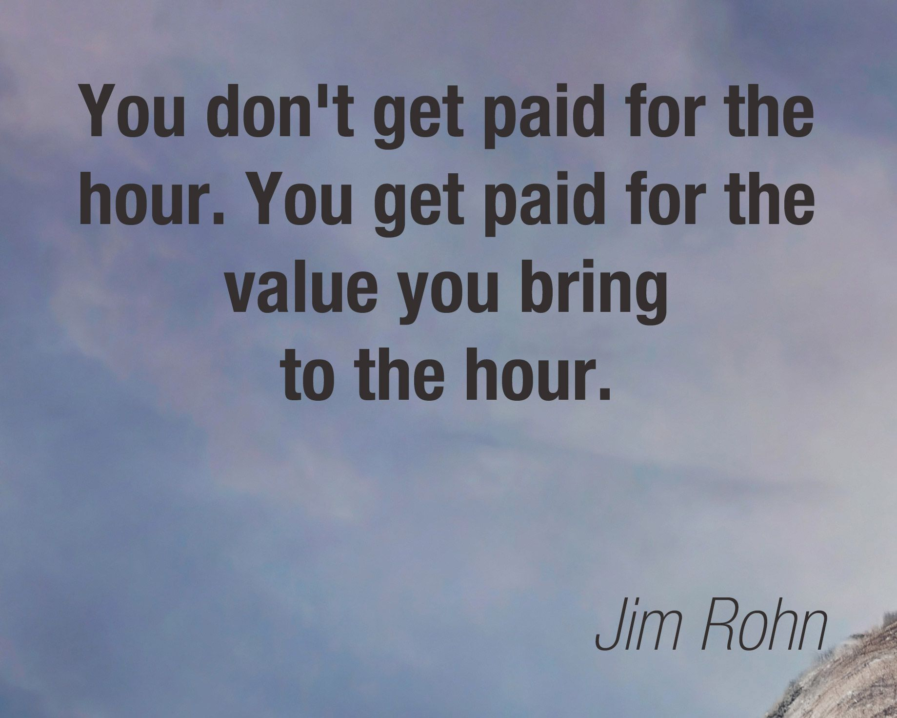 Quote Roller You Don't Get Paid For The Houryou Get Paid For The Value You
