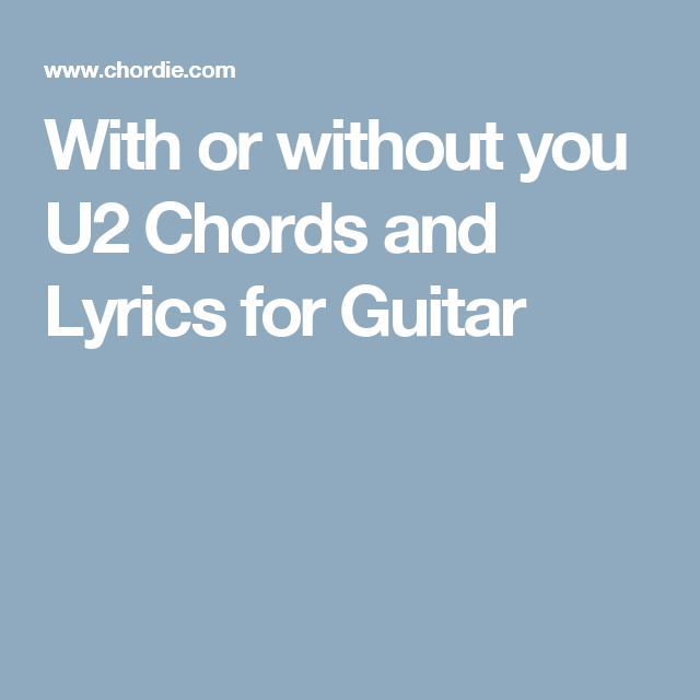 With or without you U2 Chords and Lyrics for Guitar | Guitar ...