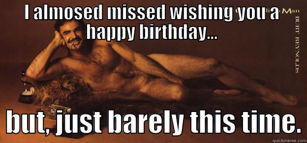 Burt Reynolds I Almost Missed Whishing You A Happy Birthday