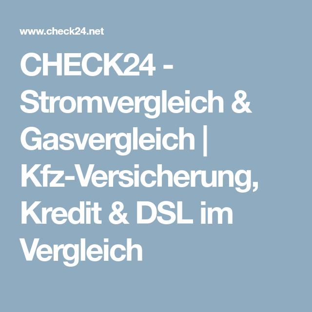 Check24 Stromvergleich Gasvergleich Kfz Versicherung Kredit